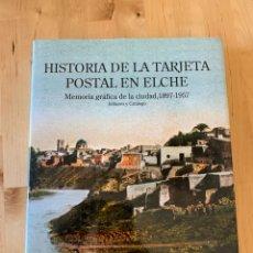 Libros: LIBRO HISTORIA DE LA TARJETA POSTAL DE ELCHE. Lote 156825893