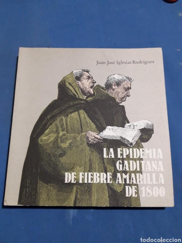 LA EPIDEMIA GADITANA DE FIEBRE AMARILLA DE 1800 (Libros Nuevos - Historia - Otros)