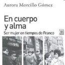 Libros: EN CUERPO Y ALMA SER MUJER EN TIEMPOS DE FRANCO AURORA MORCILLO. Lote 159997638