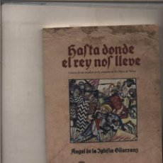 Libros: HASTA DONDE EL REY NOS LLEVE CRONICA DE UN ESCUDERO EN LA CAMPAÑA DE LAS NAVAS DE TOLOSA ANGEL DE LA. Lote 160319414