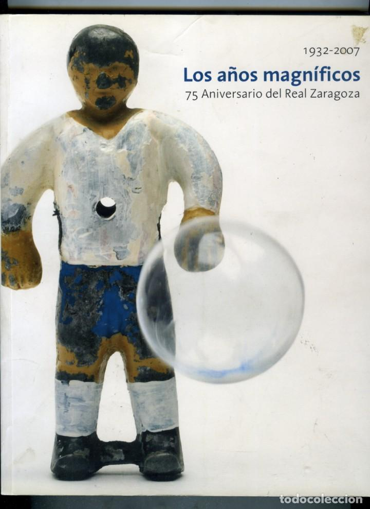 LOS AÑOS MAGNÍFICOS. 1932-2007. REAL ZARAGOZA 75 ANIVERSARIO, 4700 GOLES PARA LA HISTORIA, HERALDO D (Libros Nuevos - Historia - Otros)