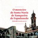 Libros: O MOSTEIRO DE SANTA MARÍA DE XUNQUEIRA DE ESPADANEDO (GORDIEL, A. / PEÑA, L. A.) DEP. OURENSE 2019. Lote 169005160