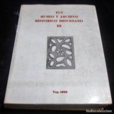 Libros: TUY, MUSEO Y ARCHIVO HISTORICO DIOCESANO III, TUY 1980. Lote 169828152