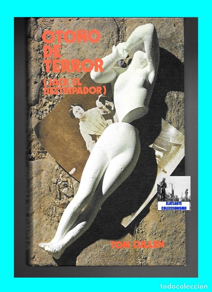 Libros: OTOÑO DE TERROR TOM CULLEN - EL MÁS EXTENSO Y DOCUMENTADO LIBRO SOBRE JACK EL DESTRIPADOR THE RIPPER - Foto 4 - 172728482