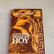 Libros: LIBRO LA IDEOLOGIA MILITAR HOY GENERAL CABEZA CALAHORRA. Lote 180247765