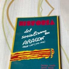 Libros: HISTORIA DEL SOCIALISMO EN ARAGÓN PSOE-UGT (1879-1936) / SANTIAGO CASTILLO & IGNACIO BARRÓN. Lote 181122022