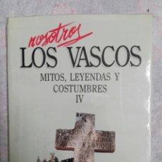 Libros: NOSOTROS LOS VASCOS ..MITOS LEYENDAS Y COSTUMBRES IV. Lote 183036103