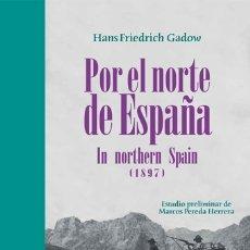 Libros: HANS FRIEDRICH GADOW: POR EL NORTE DE ESPAÑA. IN NORTHERN SPAIN 1897.. Lote 183193688