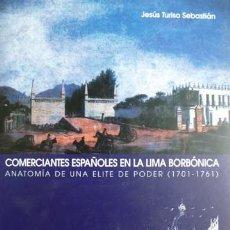 Libros: TURISO. COMERCIANTES ESPAÑOLES EN LA LIMA BORBÓNICA. ANATOMÍA DE UNA ÉLITE DE PODER (1701-61). 2002.. Lote 183647808