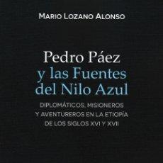 Libros: PEDRO PÁEZ Y LAS FUENTES DEL NILO AZUL (MARIO LOZANO ALONSO) F.U.E. 2019. Lote 184117218