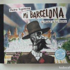Libros: LIBRO MI BARCELONA LA CIUDAD DE LOS SUEÑOS PEDRO ESPINOSA NUEVO. Lote 187178790