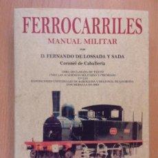 Libros: -FERROCARRILES MANUAL MILITAR / FERNANDO DE LOSSADA Y SADA / FACSÍMIL DEL 1908 / MAXTOR. 2010. Lote 188036648