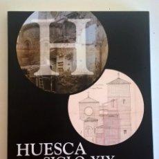 Libros: HUESCA SIGLO XIX:LA CIUDAD VIVIDA,LA CIUDAD SOÑADA-AÑO 2004-COLECCIÓN ARAGÓN EN LOS ARCHIVOS. Lote 189309638