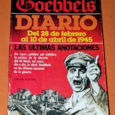 Libros: LIBRO GOEBBELS. DIARIO DEL 28 DE FEBRERO AL 10 DE ABRIL DE 1945. LA ÚLTIMAS ANOTACIONES.. Lote 191165128