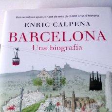 Libros: LIBRO BARCELONA. UNA BIOGRAFÍA. ENRIC CALPENA. EDITORIAL 62. AÑO 2015.. Lote 192039533