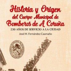 Libros: HISTORIA Y ORIGEN DEL CUERPO MUNICIPAL DE BOMBEROS DE A CORUÑA. FERNANDEZ CAAMAÑO JOSE MANUEL.. Lote 192881377
