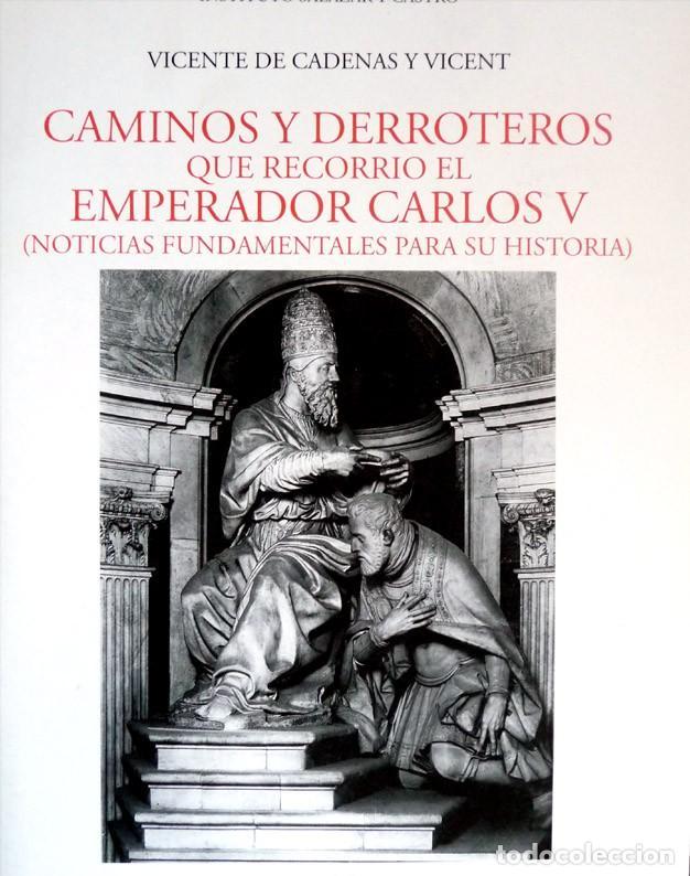 CADENAS, VICENTE DE. CAMINOS Y DERROTEROS QUE RECORRIÓ EL EMPERADOR CARLOS V. 1999 (Libros Nuevos - Historia - Otros)