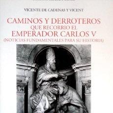 Libros: CADENAS, VICENTE DE. CAMINOS Y DERROTEROS QUE RECORRIÓ EL EMPERADOR CARLOS V. 1999. Lote 194011983