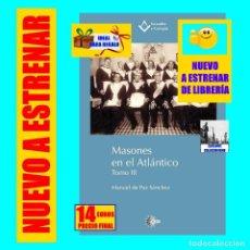 Libros: MASONES EN EL ATLÁNTICO - TOMO III - MANUEL DE PÁZ SANCHEZ - CANARIAS / CUBA / MARRUECOS. Lote 194093928