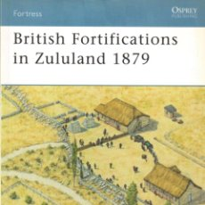 Libros: LIBRO OSPREY - SERIE FORTRESS - BRITISH FORTIFICATIONS IN ZULULAND 1879 - Nº 35. Lote 194584250