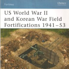 Libros: LIBRO OSPREY - SERIE FORTRESS - US WWII & KOREAN WAR FIELD FORTIFICATIONS 1941-53 - Nº 29. Lote 194584483