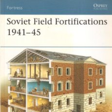 Libros: LIBRO OSPREY - SERIE FORTRESS - SOVIET FILED FORTIFICATIONS 1941/45 - Nº 62. Lote 194586216