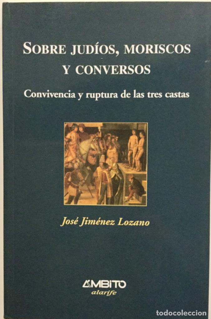 SOBRE JUDIOS, MORISCOS Y CONVERSOS. JOSÉ JIMÉNEZ. NUEVO REF: AX 476 (Libros Nuevos - Historia - Otros)