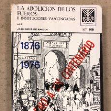 Libros: LA ABOLICIÓN DE LOS FUEROS E INSTITUCIONES VASCONGADAS (1876-1976). JOSÉ MARÍA ANGULO. Lote 194719956