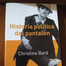 Libros: HISTORIA POLÍTICA DEL PANTALÓN. CHRISTINE BARD. Lote 195036900