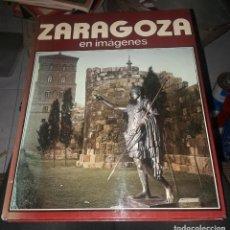Libros: ZARAGOZA EN IMAGENES. Lote 195107593
