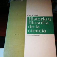 Libros: HISTORIA Y FILOSOFÍA DE LA CIENCIA. L.W. H. HULL. Lote 196204630