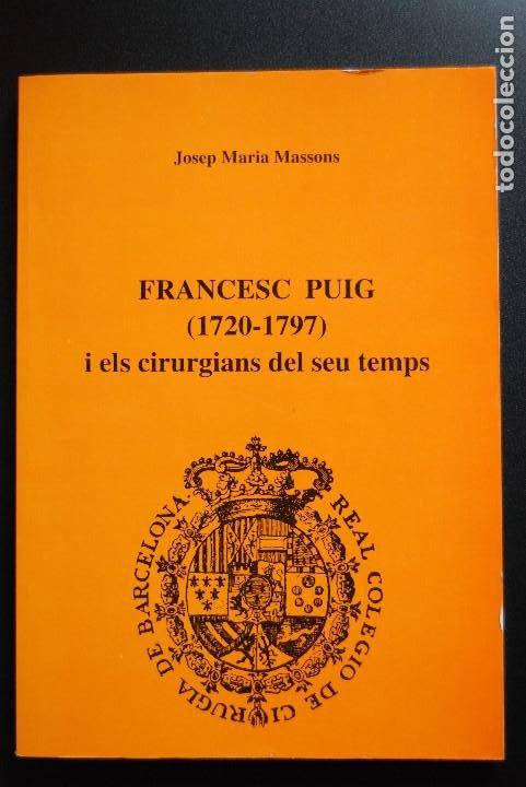 6- JOSEP MARIA MASSONS - FRANCESC PUIG (1720-1797) I ELS CIRURGIANS DEL SEU TEMPS (Libros Nuevos - Historia - Otros)
