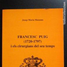 Libros: 6- JOSEP MARIA MASSONS - FRANCESC PUIG (1720-1797) I ELS CIRURGIANS DEL SEU TEMPS. Lote 198926118