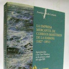 Libros: PINIELLA, FRANCISCO. LA EMPRESA MERCANTIL DE CORREOS MARÍTIMOS DE LA HABANA (1827 -1851). 1996.. Lote 199408613