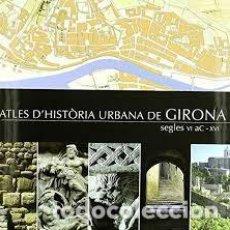 Libros: ATLES D'HISTÒRIA URBANA DE GIRONA . Lote 200892545