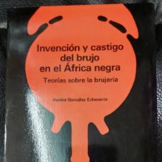 Libros: INVENCION Y CASTIGO DEL BRUJO EN EL AFRICA NEGRA ( TEORIAS SOBRE LA BRUJERIA ). Lote 205260208