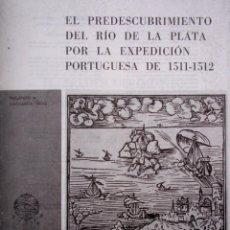 Libros: EL PREDESCUBRIMIENTO DEL RIO DE LA PLATA POR LA EXPEDICION PORTUGUESA 1511-1512. Lote 206916075