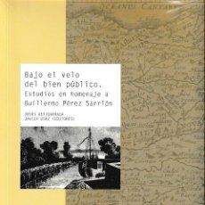 Libros: BAJO EL VELO DEL BIEN PÚBLICO. ESTUDIOS EN HOMENAJE A GUILLERMO PÉREZ SARRIÓN (VV.AA) I.F.C. 2020. Lote 207019800