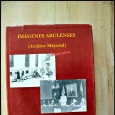 Libros: IMAGENES ABULENSES 1911 A 1985 , ARCHIVO MAYORAL EDITA CAJA DE AVILA 1998. Lote 207069986