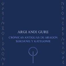 Libros: SERDANIOL : ARGI ANDI GURE (CRÓNICAS ANTIGUAS DE ARAGON, SERDANIE Y KATELONIE). STI EDS. 2020. Lote 210058348