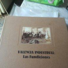 Libros: LIBRO VALENCIA INDUSTRIAL:LAS FUNDICIONES. Lote 211257735