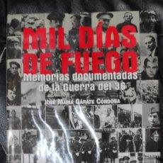 Libros: MIL DIAS DE FUEGO ( MEMORIAS DOCUMENTADAS DE LA GUERRA DEL 36 ) JOSE MARIA GARATE CORDOBA. Lote 212108433