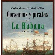Libros: CORSARIOS Y PIRATAS EN LA HABANA .SIGLO XVI. CARLOS ALBERTO HERNÁNDEZ OLIVA. Lote 215749130