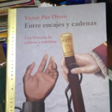 Libros: ENTRE ENCAJES Y CADENAS-UNA HISTORIA DE ESCLAVOS Y SEÑORITOS-VÍCTOR PAZ OTERO-VILLEGAS EDITORES,2010. Lote 218665038