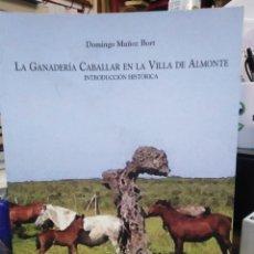 Libros: LA GANADERIA CABALLAR EN LA VILLA DE ALMONTE-INTRODUCCIÓN HISTÓRICA-DOMINGO MUÑOZ BORT,2003,ILUSTRAD. Lote 218783393