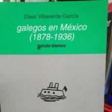 Libros: GALEGOS EN MEXICO(1878-1936)ELIXIO VILLAVERDE GARCÍA,EDITA SOTELO BLANCO-2003,PREMIO VICENTE RISCO. Lote 218791142