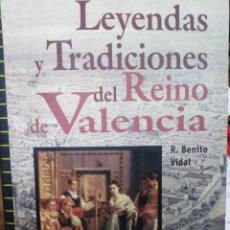Libros: LEYENDAS Y TRADICIONES DEL REINO DE VALENCIA-R.BENITO VIDAL-EDICIÓN ABRAXAS,1998. Lote 219097807