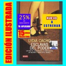 Libros: ESCLAVAS DEL PODER UN VIAJE AL CORAZÓN DE LA TRATA SEXUAL DE MUJERES Y NIÑAS EN EL MUNDO LYDIA CACHO. Lote 219229607