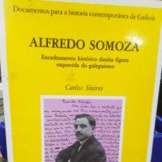 Libros: ALFREDO SOMOZA-ENCADRAMENTO HISTÓRICO DUNHA FIGURA ESQUECIDA DO GALEGISMO,DO CASTRO,CARLOS SIXIREI,1. Lote 219269421