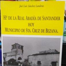 Libros: HISTORIA DE LA REAL ABADÍA DE SANTANDER HOY MUNICIPIO DE STA.CRUZ DE BEZANA-J.LUIS SÁNCHEZ LANDERAS,. Lote 219278752